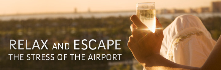 RELAX AND ESCAPE THE STRESS OF THE AIRPORT