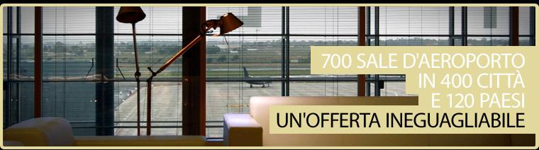 700 Sale d'Aeroporto, in 400 Città e 120 Paesi. Un'offerta ineguagliabile.